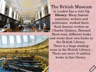 The British Museum in London has a very big  library. Many famous scientists