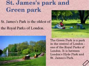 St. James's park and Green park St. James's Park is the oldest of the Royal P