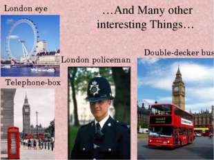 …And Many other interesting Things… London policeman London eye Double-decker