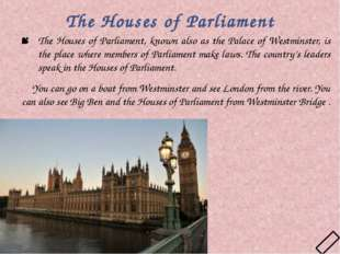 The Houses of Parliament The Houses of Parliament, known also as the Palace o