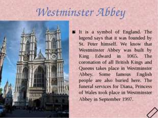 Westminster Abbey It is a symbol of England. The legend says that it was foun