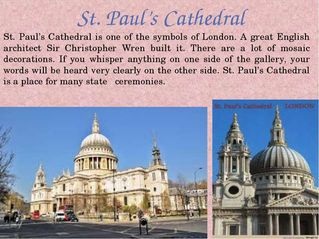 St. Paul's Cathedral St. Paul's Cathedral is one of the symbols of London. A...