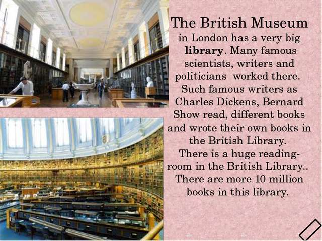 The British Museum in London has a very big  library. Many famous scientists...