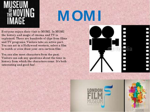 MOMI Everyone enjoys their visit to MOMI. In MOMI the history and magic of c...