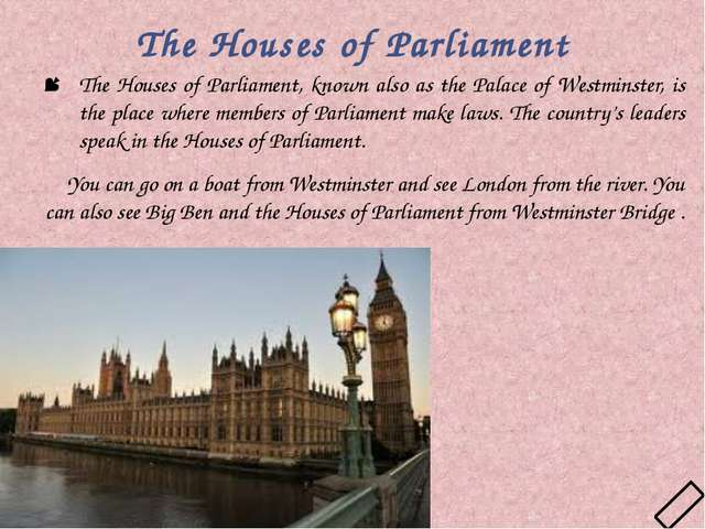 The Houses of Parliament The Houses of Parliament, known also as the Palace o...