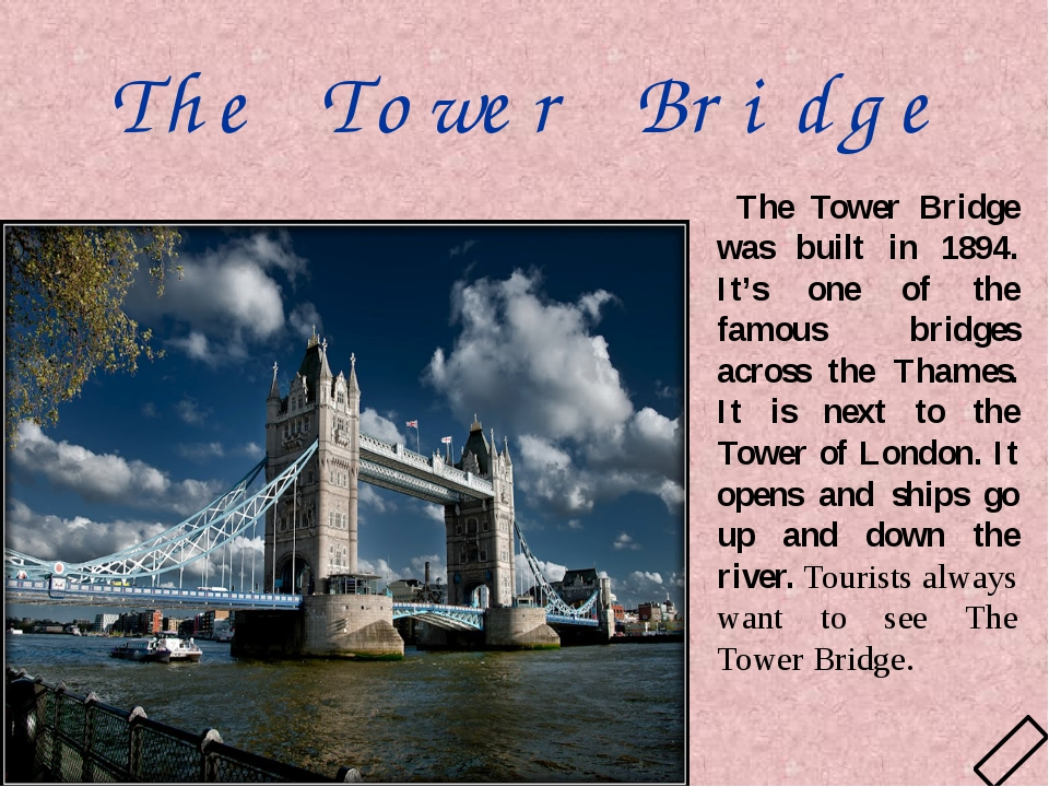 The Tower Bridge The Tower Bridge was built in 1894. It's one of the famous b...