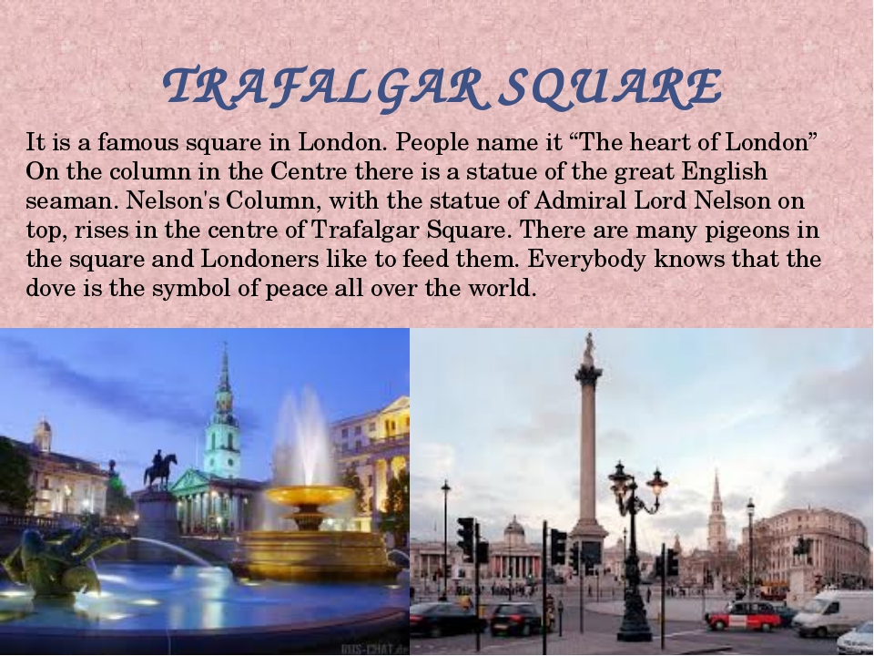 "TRAFALGAR SQUARE It is a famous square in London. People name it ""The heart o..."