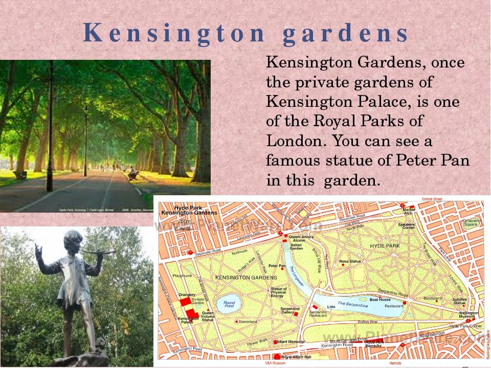 Kensington gardens Kensington Gardens, once the private gardens of Kensington...