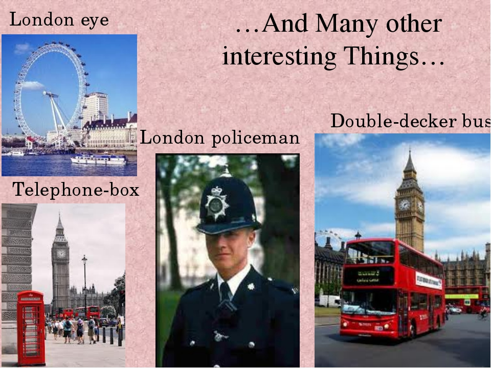…And Many other interesting Things… London policeman London eye Double-decker...