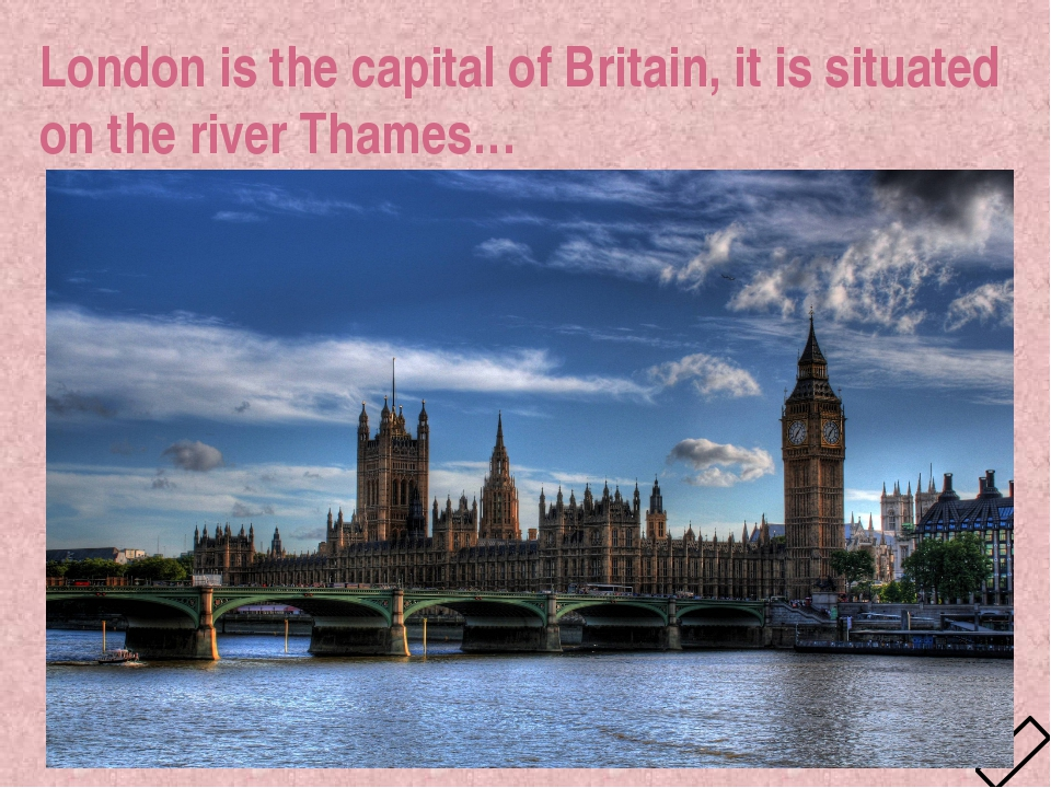 London is the capital of Britain, it is situated on the river Thames… 