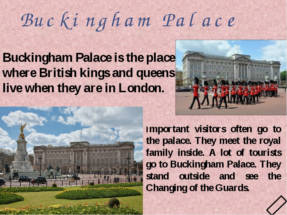 Buckingham Palace Important visitors often go to the palace. They meet the ro...