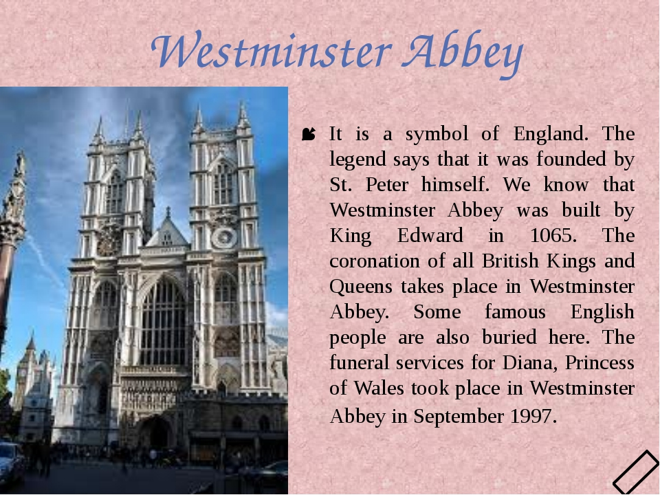 Westminster Abbey It is a symbol of England. The legend says that it was foun...