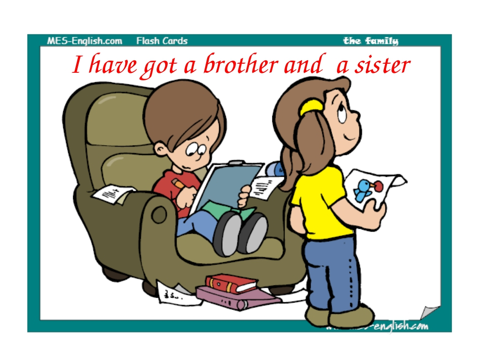 I have got a brother and a sister