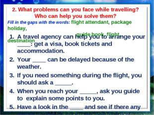 2. What problems can you face while travelling? Who can help you solve them?