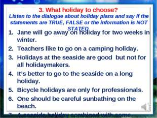 3. What holiday to choose? Listen to the dialogue about holiday plans and say