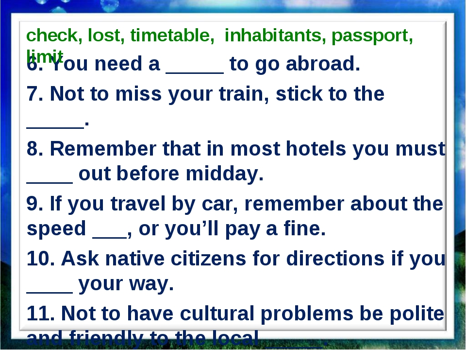 6. You need a _____ to go abroad. 7. Not to miss your train, stick to the ___...