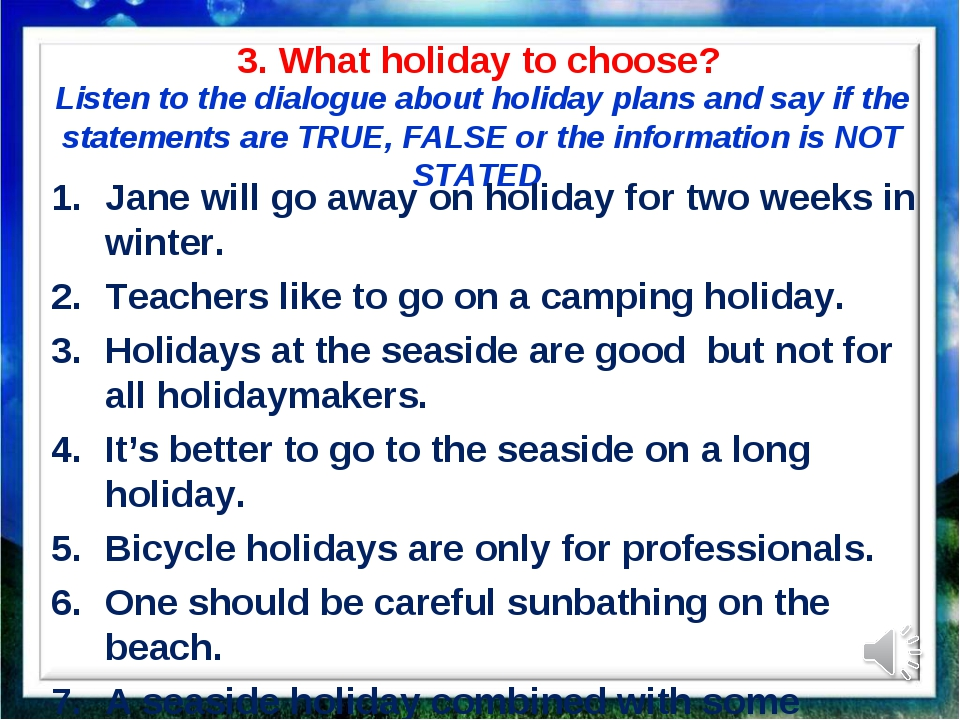 3. What holiday to choose? Listen to the dialogue about holiday plans and say...