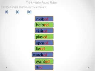 Think –Write-Round Robin Распределите глаголы в три колонки: [t] [d] [id] wat