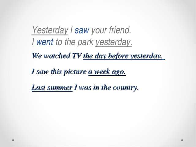 We watched TV the day before yesterday. I saw this picture a week ago. Last s...