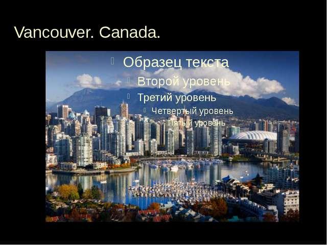 Vancouver. Canada.