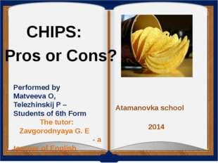 CHIPS: Pros or Cons? Performed by Matveeva O, Telezhinskij P – Students of 6