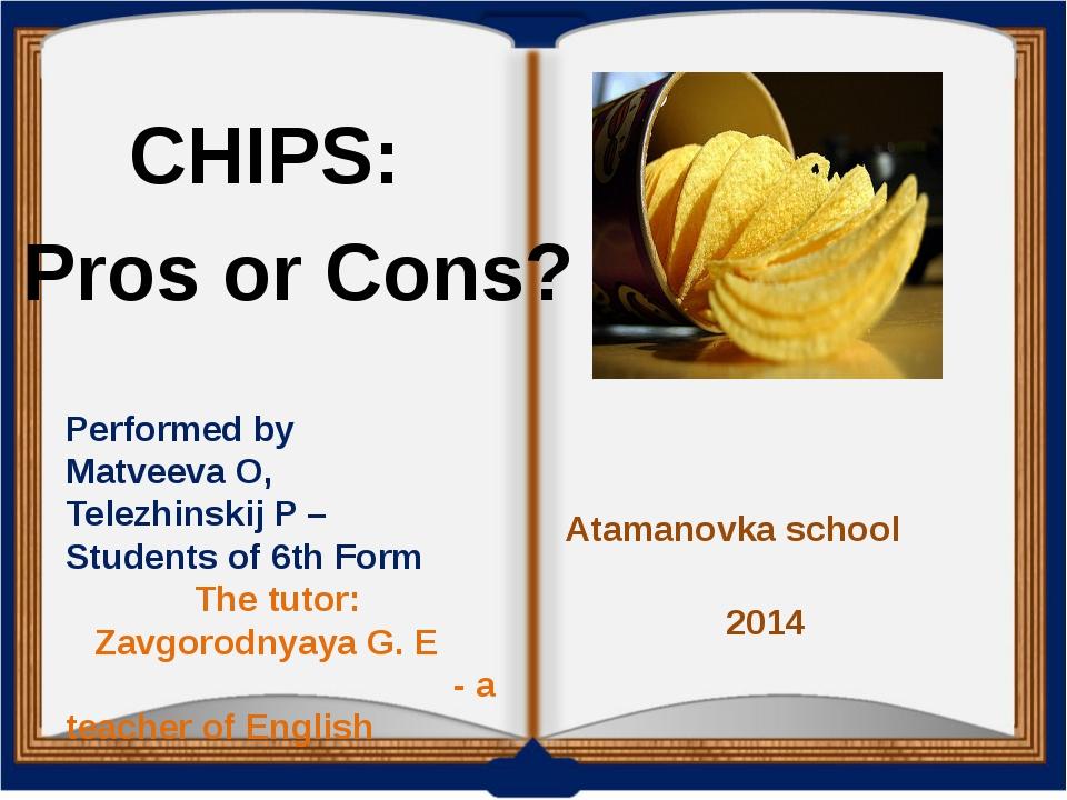 CHIPS: Pros or Cons? Performed by Matveeva O, Telezhinskij P – Students of 6...