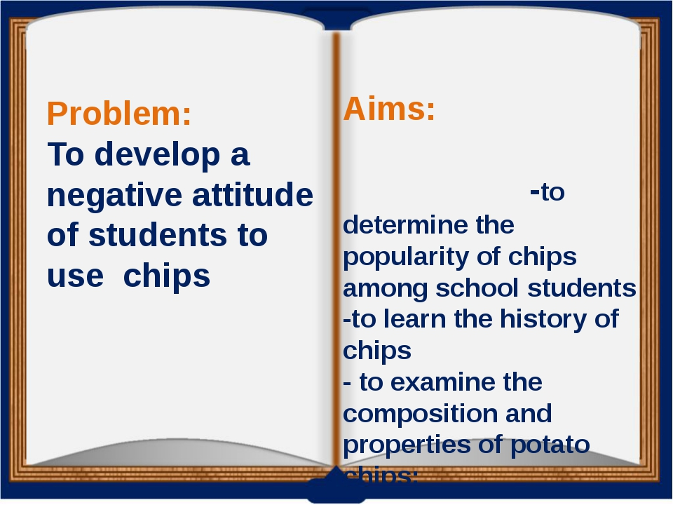 Problem: To develop a negative attitude of students to use chips Aims: -to de...