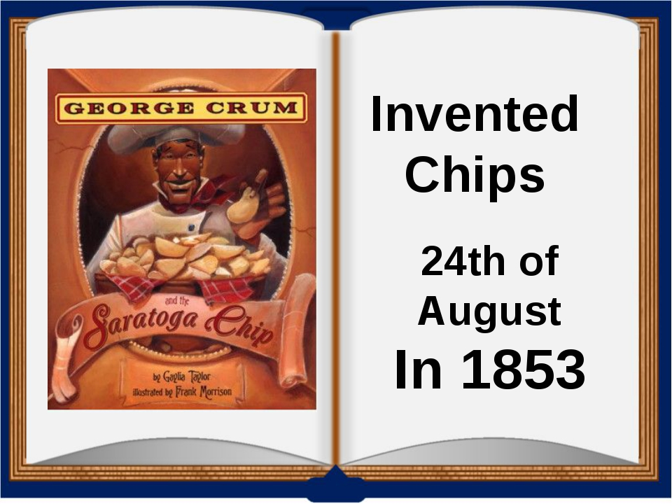 24th of August In 1853 Invented Chips