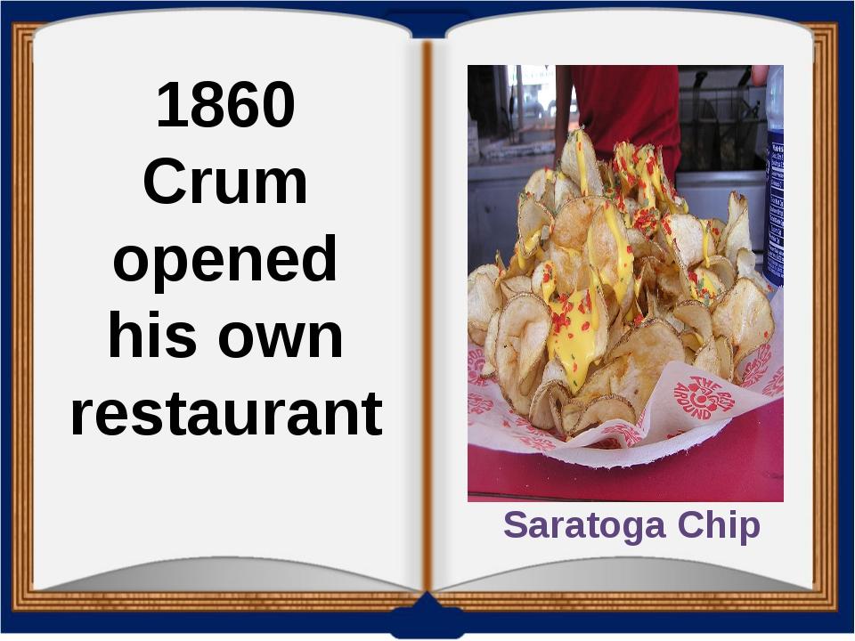 Saratoga Chip 1860 Crum opened his own restaurant