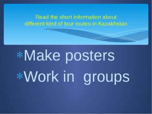 Make posters Work in groups Read the short information about different kind o