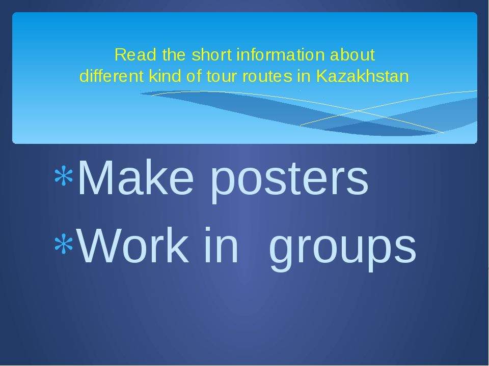 Make posters Work in groups Read the short information about different kind o...