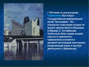 К 150-летию со дня рождения Ч.Валиханова был открыт Государственный мемориаль