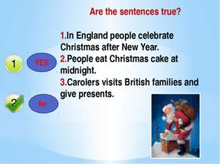 Are the sentences true? YES No 1.In England people celebrate Christmas after