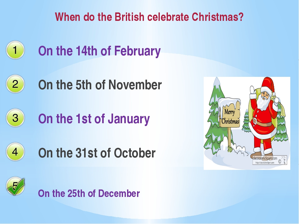 When do the British celebrate Christmas? On the 14th of February On the 5th o...