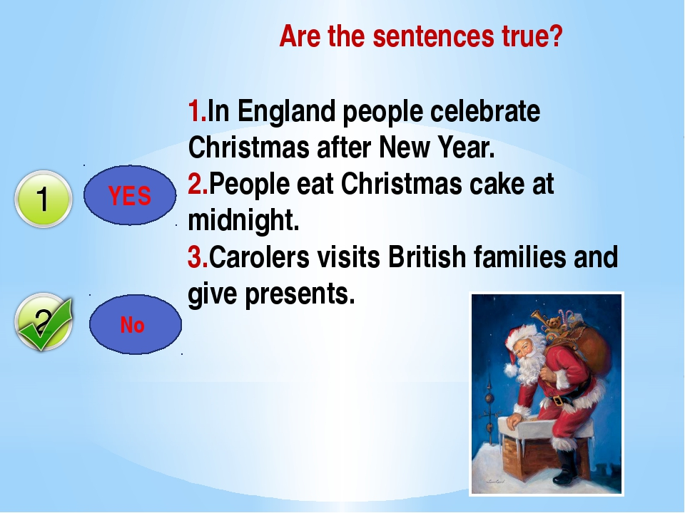 Are the sentences true? YES No 1.In England people celebrate Christmas after...