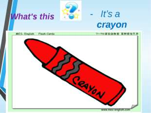 What's this - It's a crayon
