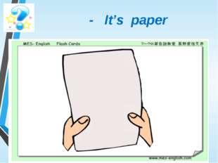 - It's paper