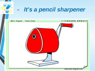- It's a pencil sharpener