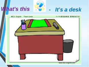 - It's a desk What's this