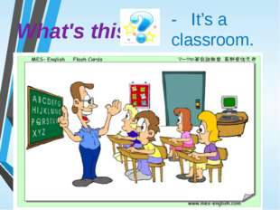 What's this - It's a classroom.