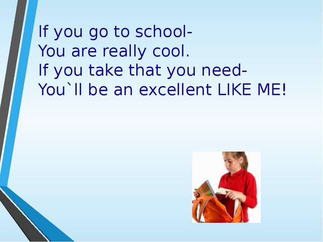 If you go to school- You are really cool. If you take that you need- You`ll b...