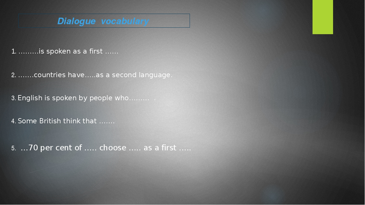 1. ………is spoken as a first …… 2. …….countries have…..as a second language. 3....