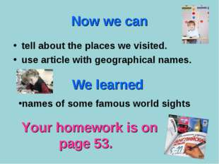 Now we can tell about the places we visited. use article with geographical na