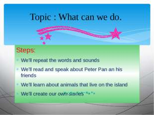 Steps: We'll repeat the words and sounds We'll read and speak about Peter Pan