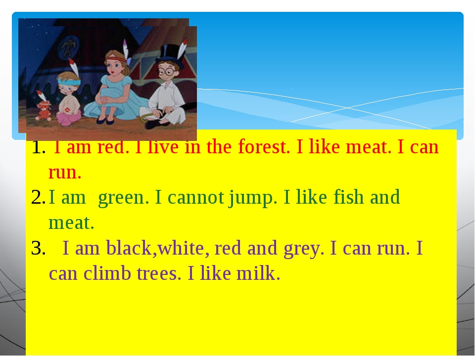 I am red. I live in the forest. I like meat. I can run. I am green. I cannot...