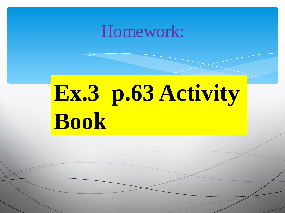 Homework: Ex.3 p.63 Activity Book