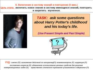 TASK: ask some questions about Harry Potter's childhood and his today's life.