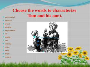 Choose the words to characterize Tom and his aunt. quick-minded emotional pa