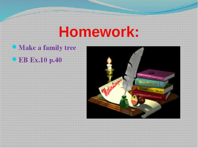 Homework: Make a family tree ЕB Ex.10 p.40