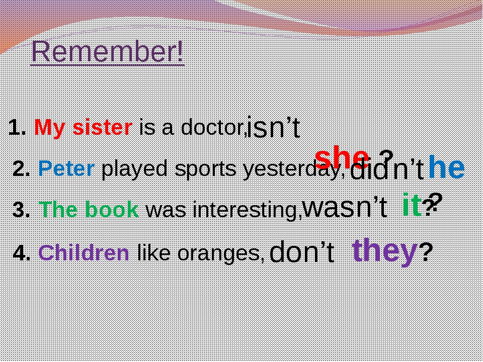 Remember! 4. Children like oranges, 2. Peter played sports yesterday, 1. My s...